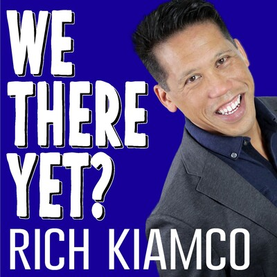 We There Yet? WTY Podcast with Rich Kiamco
