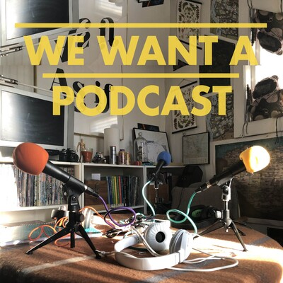 We Want A Podcast