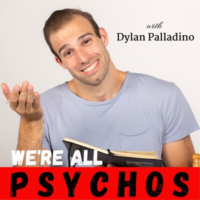 We're All Psychos with Dylan Palladino