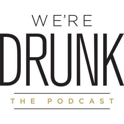 We're Drunk: The Podcast
