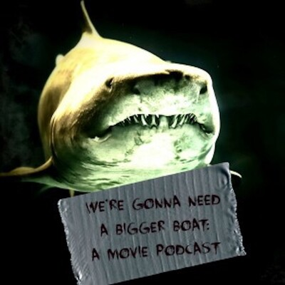 We're Gonna Need a Bigger Boat: A Movie Podcast