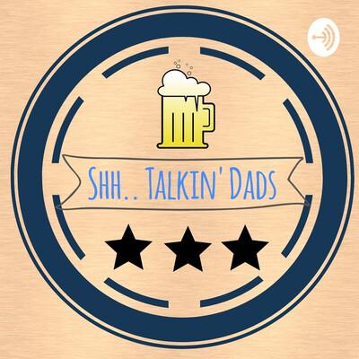 Shh..Talkin' Dads