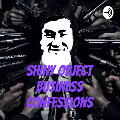 Shiny Object Business Confessions