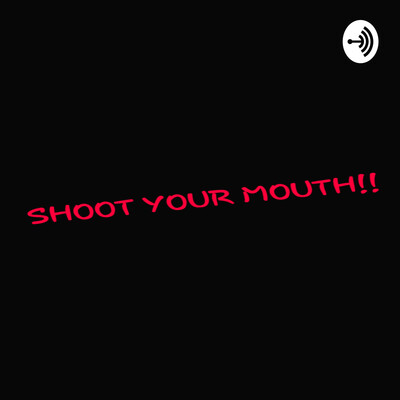 Shoot Your Mouth!