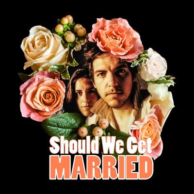 Should We Get Married