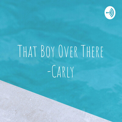 That Boy Over There -Carly