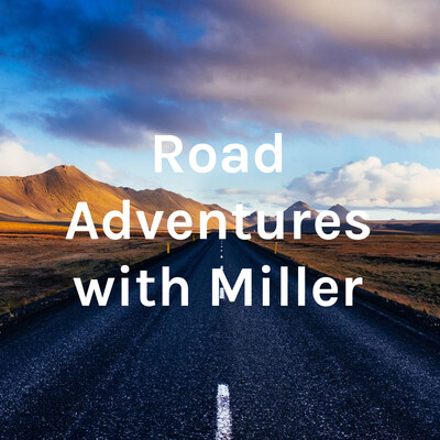 Road Adventures with Miller
