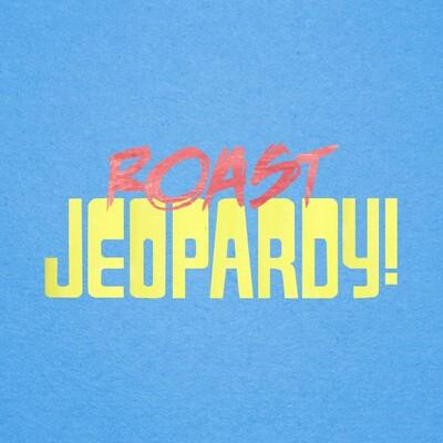 Roast Jeopardy!