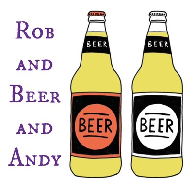 Rob and Beer and Andy