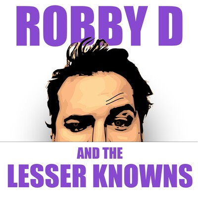 Robby D and the Lesser Knowns