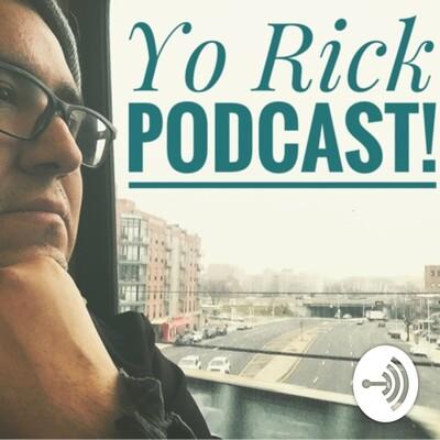 Yo Rick Podcast!