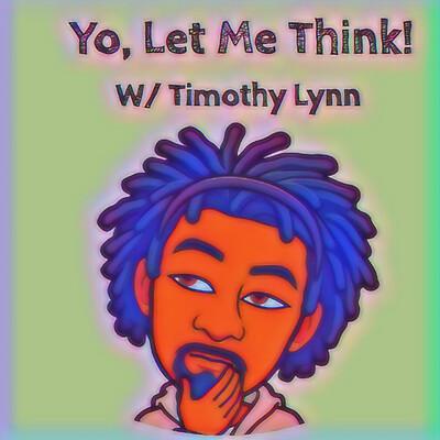Yo, Let Me Think!