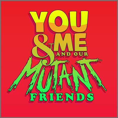 You & Me and Our Mutant Friends Podcast