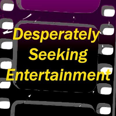 Desperately Seeking Entertainment