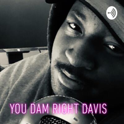 You Dam Right Davis