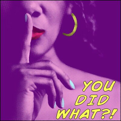 You Did What?! Podcast