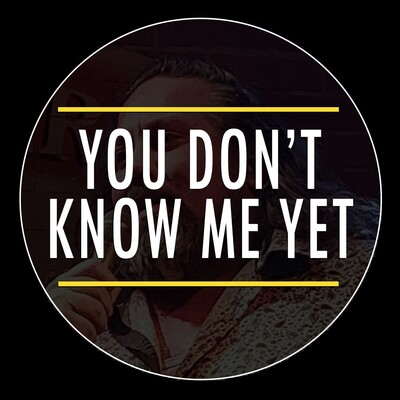 You Don't Know Me Yet