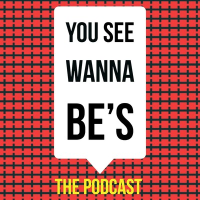 You See Wanna Be's - The Podcast