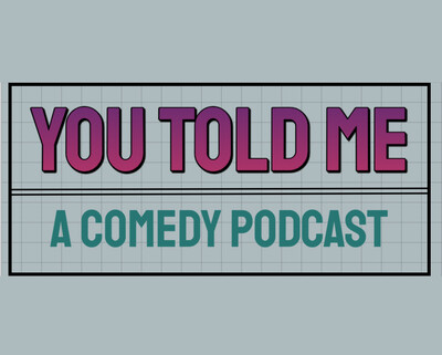 You Told Me: A Comedy Podcast