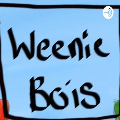Weenie bois podcast