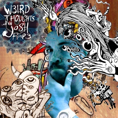 Weird Thoughts with Josh Roupe