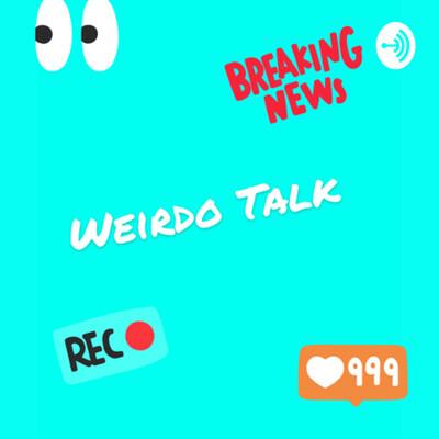 Weirdo Talk