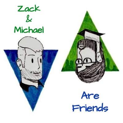 Zack & Michael Are Friends