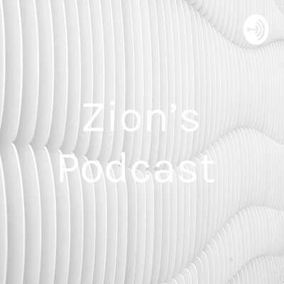 Zion's Podcast