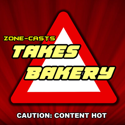 Zone-casts: Takes Bakery