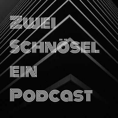Zwei Schnösel Ein Podcast