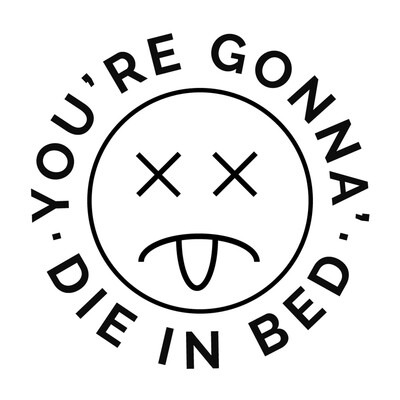 You're Gonna' Die in Bed