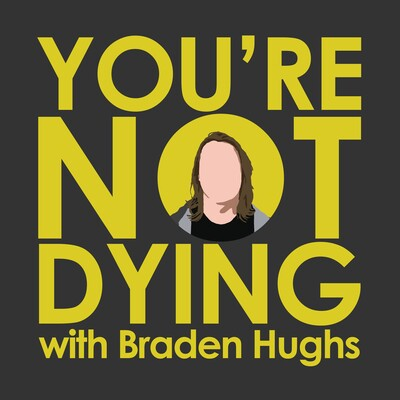 You're Not Dying with Braden Hughs