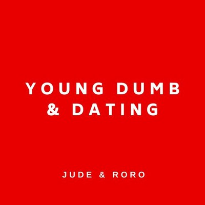 Young Dumb and Dating