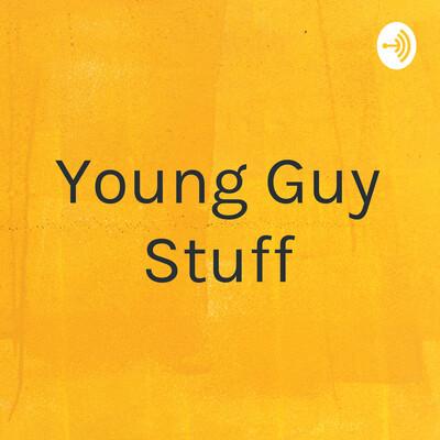 Young Guy Stuff