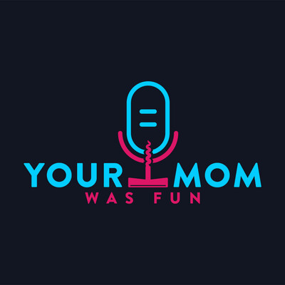 Your Mom Was Fun