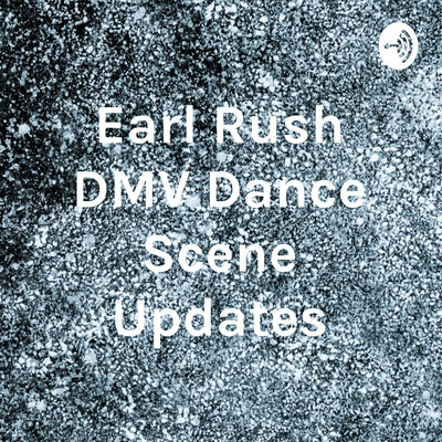 Earl Rush DMV Dance Scene Updates