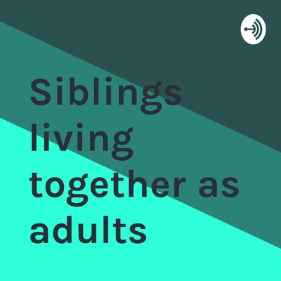 Siblings living together as adults