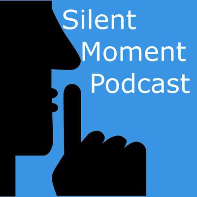 Silent Moment Podcast