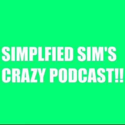 Simplified Sim's CRAZY Podcast!