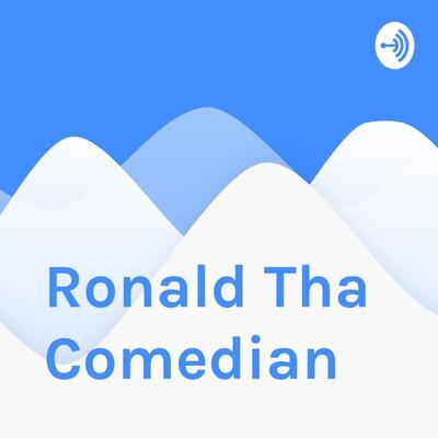 Ronald Tha Comedian