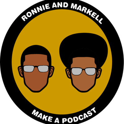 Ronnie and Markell Make A Podcast
