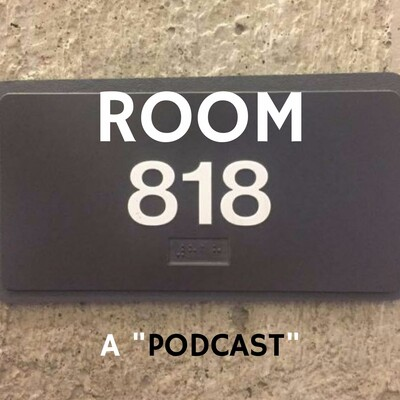 """Room 818 - A """"Podcast"""""""