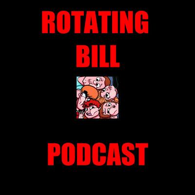 Rotating Bill Podcast