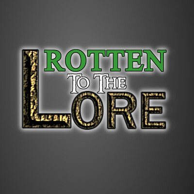 Rotten to the Lore