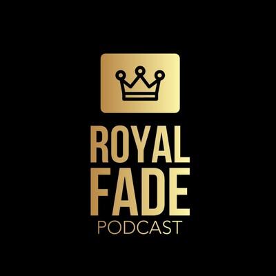 Royal Fade Podcast