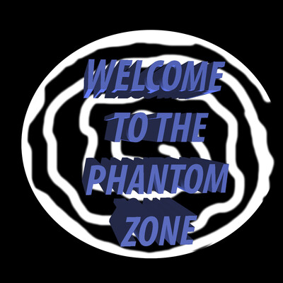 Welcome To The Phantom Zone
