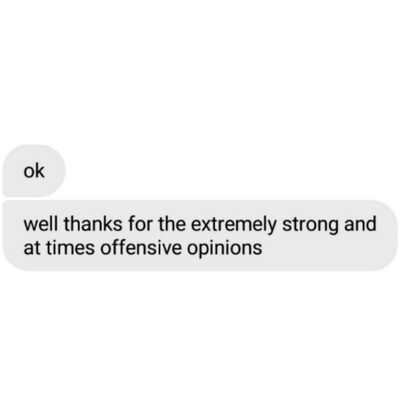 Well Thanks For The Extremely Strong And At Times Offensive Opinions