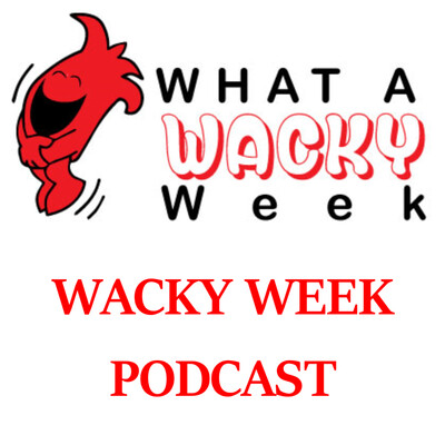 What a Wacky Week--The Podcast