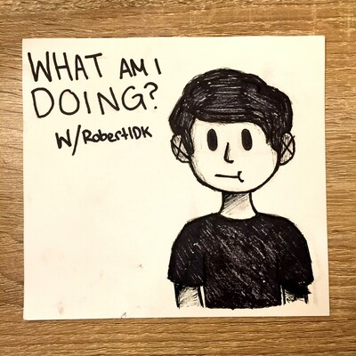 What Am I Doing? w/ RobertIDK