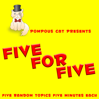Pompous Cat Presents: Five For Five